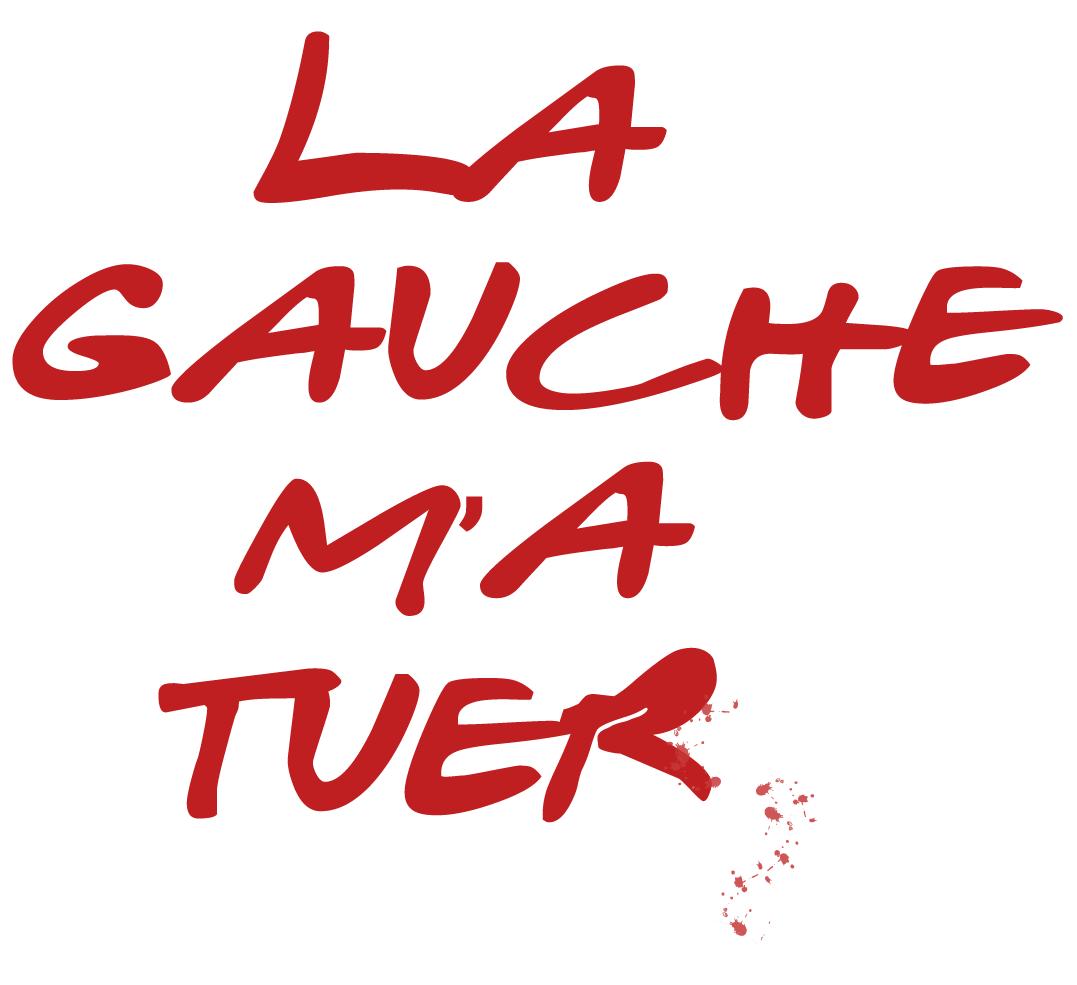 La Gauche M'a Tuer